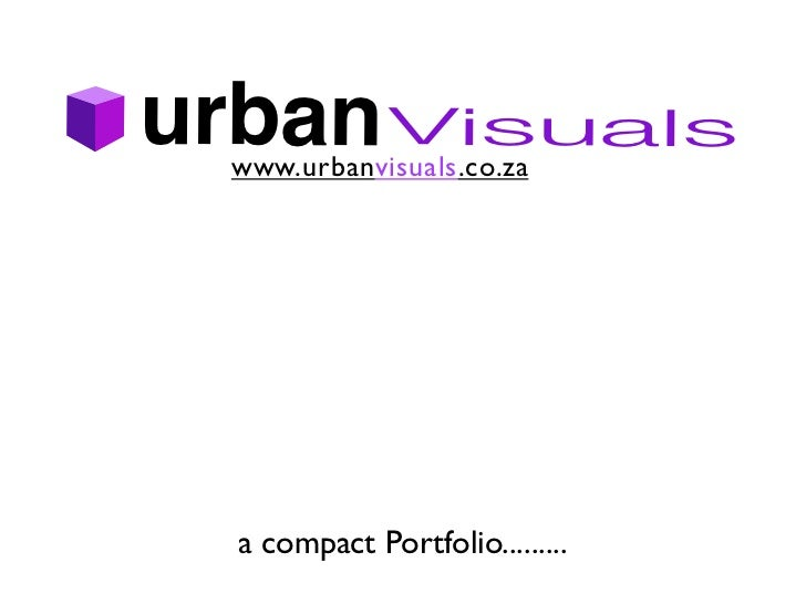 urban Visuals www.urbanvisuals.co.za  a compact Portfolio.........