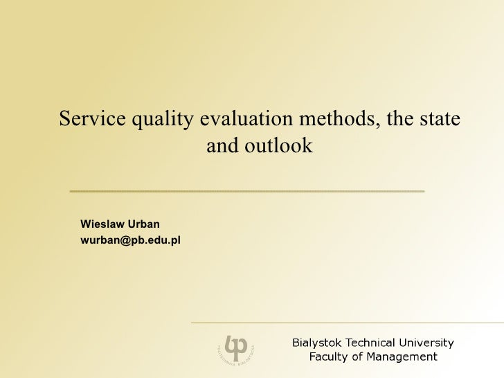 Service quality evaluation methods, the state and outlook Wieslaw Urban [email_address]