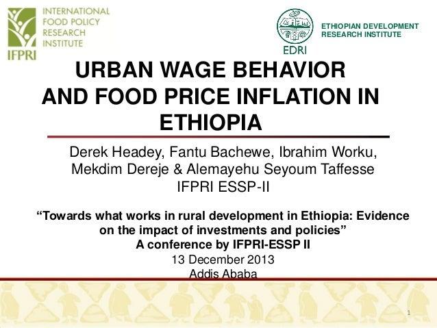ETHIOPIAN DEVELOPMENT RESEARCH INSTITUTE  URBAN WAGE BEHAVIOR AND FOOD PRICE INFLATION IN ETHIOPIA Derek Headey, Fantu Bac...
