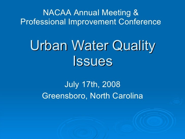 Urban Water Quality Issues July 17th, 2008 Greensboro, North Carolina NACAA Annual Meeting & Professional Improvement Conf...