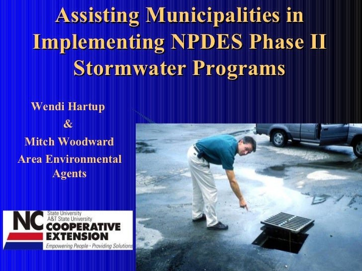 Assisting Municipalities in Implementing NPDES Phase II Stormwater Programs Wendi Hartup  &  Mitch Woodward Area Environme...