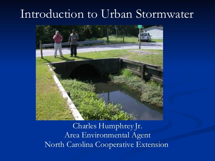 Introduction to Urban Stormwater  Charles Humphrey Jr. Area Environmental Agent North Carolina Cooperative Extension