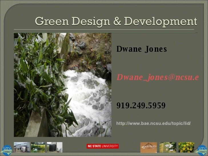 http://www.bae.ncsu.edu/topic/lid/ Dwane Jones [email_address] 919.249.5959