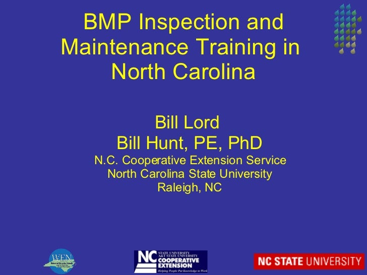 BMP Inspection and Maintenance Training in  North Carolina Bill Lord  Bill Hunt, PE, PhD N.C. Cooperative Extension Servic...