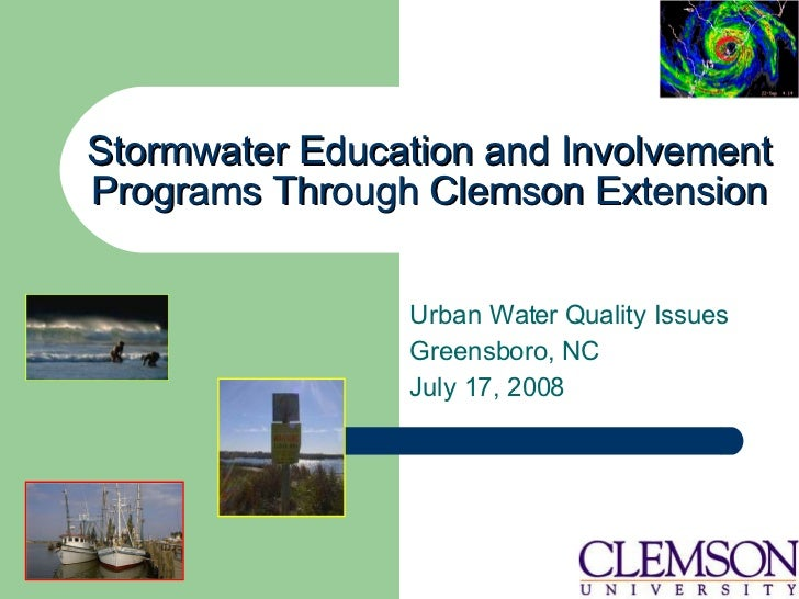 Stormwater Education and Involvement Programs Through Clemson Extension Urban Water Quality Issues Greensboro, NC July 17,...