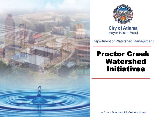 1  City of Atlanta  Mayor Kasim Reed  Department of Watershed Management  Proctor Creek  Watershed  Initiatives  Jo Ann J....