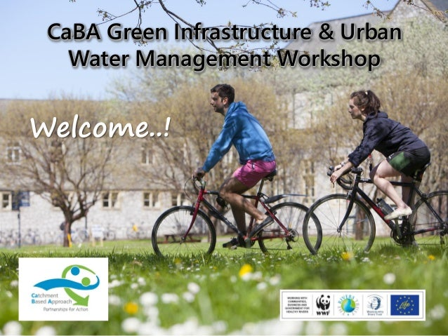 CaBA Green Infrastructure & Urban Water Management Workshop Welcome..!