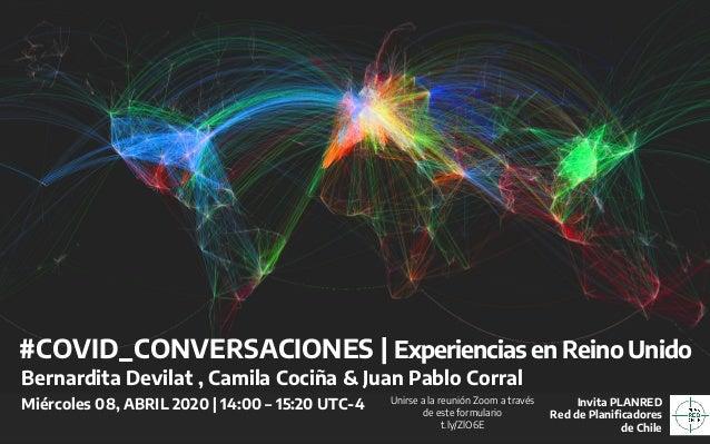 #COVID_CONVERSACIONES | Experiencias en Reino Unido Bernardita Devilat , Camila Cociña & Juan Pablo Corral Miércoles 08, A...