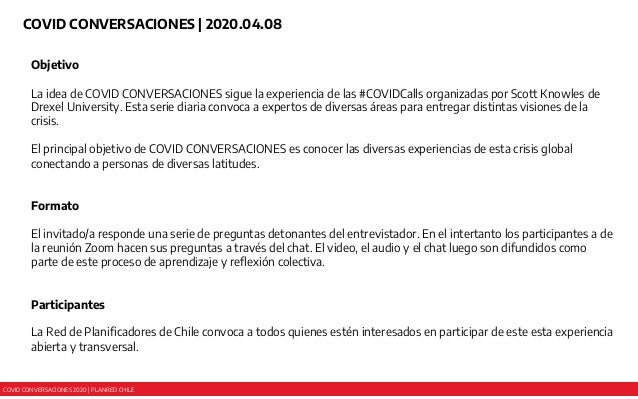 COVID CONVERSACIONES 2020 | PLANRED CHILE COVID CONVERSACIONES | 2020.04.08 Objetivo La idea de COVID CONVERSACIONES sigue...