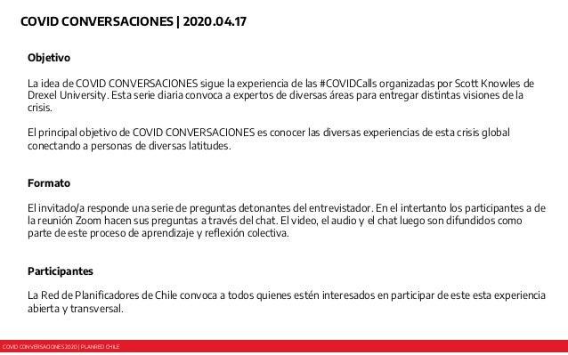 COVID CONVERSACIONES 2020 | PLANRED CHILE COVID CONVERSACIONES | 2020.04.17 Objetivo La idea de COVID CONVERSACIONES sigue...