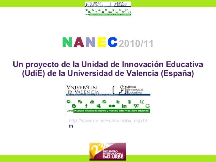N A N E C 2010/11 Un proyecto de la Unidad de Innovación Educativa (UdiE) de la Universidad de Valencia (España) http://ww...