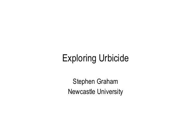 Exploring Urbicide Stephen Graham Newcastle University
