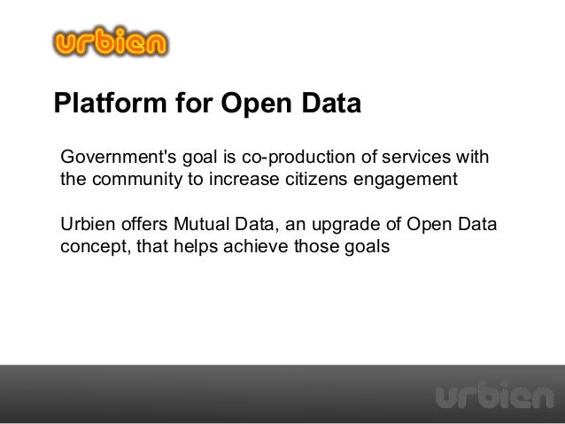 Platform for Open Data Government's goal is co-production of services with the community to increase citizens engagement U...