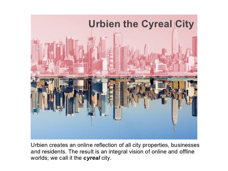 Urbien the Cyreal CityUrbien creates an online reflection of all city properties, businessesand residents. The result is a...