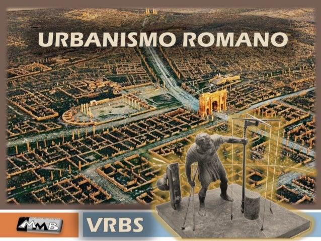  Civitas: conjunto de cives (ciudadanos)  Urbs: estructura urbana, ámbito en que se integran los espacios públicos y pri...