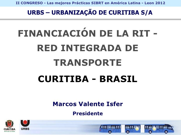 II CONGRESO - Las mejores Prácticas SIBRT en América Latina - Leon 2012     URBS – URBANIZAÇÃO DE CURITIBA S/AFINANCIACIÓN...