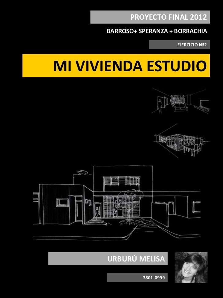 PROYECTO FINAL 2012      BARROSO+ SPERANZA + BORRACHIA                            EJERCICIO Nº2MI VIVIENDA ESTUDIO      UR...