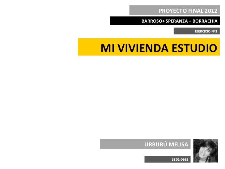 PROYECTO FINAL 2012      BARROSO+ SPERANZA + BORRACHIA                             EJERCICIO Nº2MI VIVIENDA ESTUDIO       ...