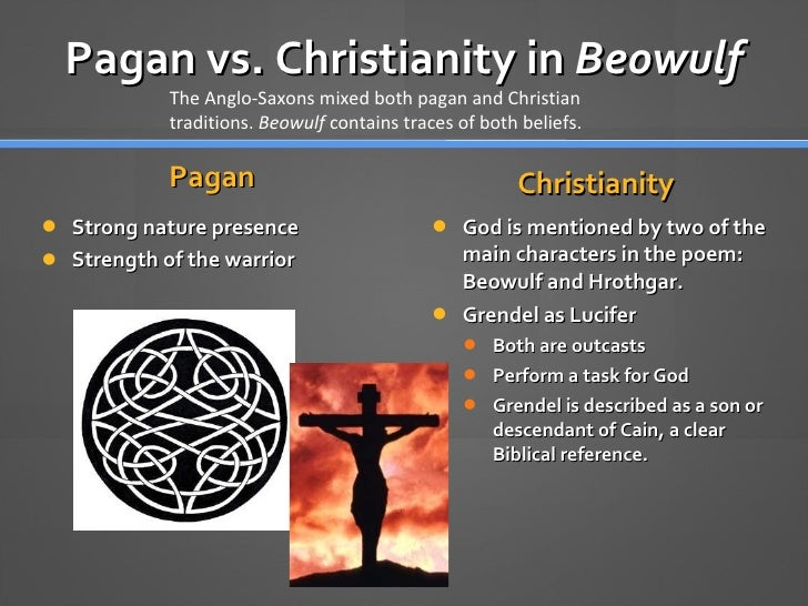 beowulf christian or peagan influences Free essay: christian influence on beowulf and the saga of king hrolf kraki in beowulf the christian influence is revealed through approximately 70 passages.