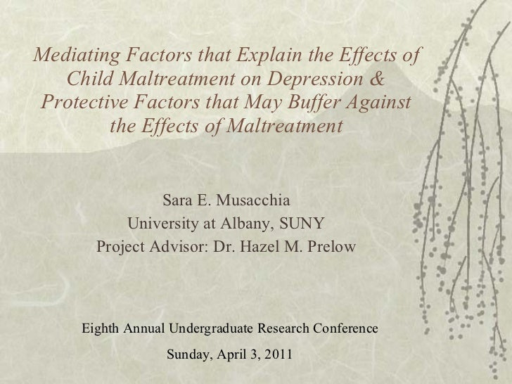 Mediating Factors that Explain the Effects of Child Maltreatment on Depression & Protective Factors that May Buffer Agains...