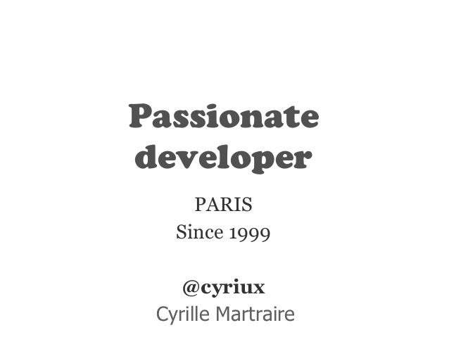 Passionate  developer  PARIS  Since 1999  !  @cyriux  Cyrille Martraire