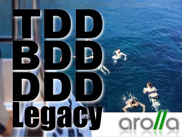 TDD  BDD  DDD  Legacy