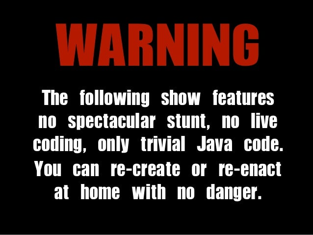WARNING  The following show features  no spectacular stunt, no live  coding, only trivial Java code.  You can re-create or...