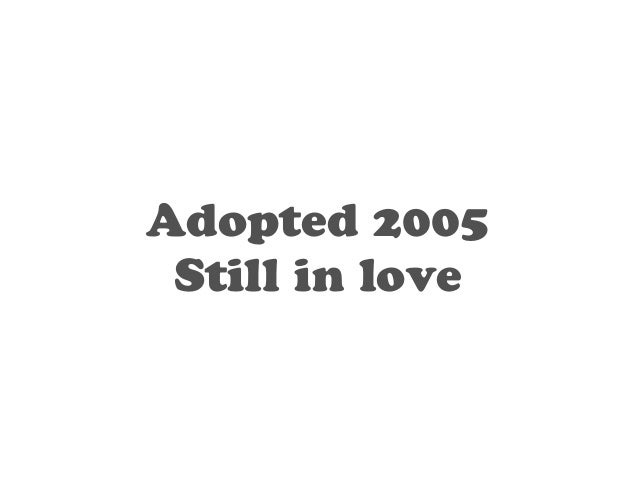 Adopted 2005  Still in love