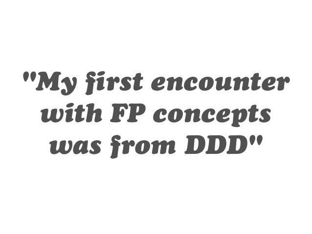 """""""My first encounter  with FP concepts  was from DDD"""""""