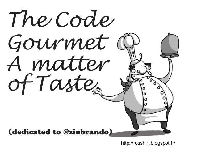 A matter  of Taste  http://rosshirt.blogspot.fr/  The Code  Gourmet  (dedicated to @ziobrando)