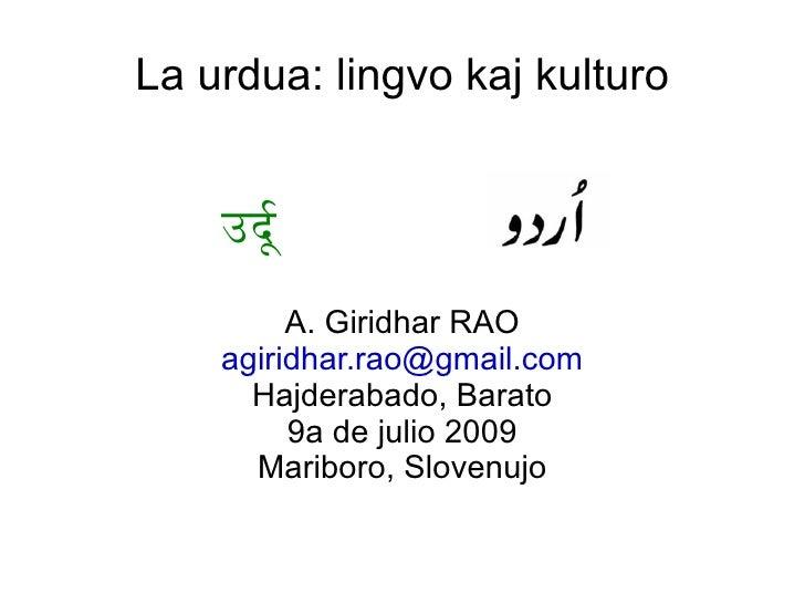 La urdua: lingvo kaj kulturo       उदूू          A. Giridhar RAO     agiridhar.rao@gmail.com       Hajderabado, Barato    ...