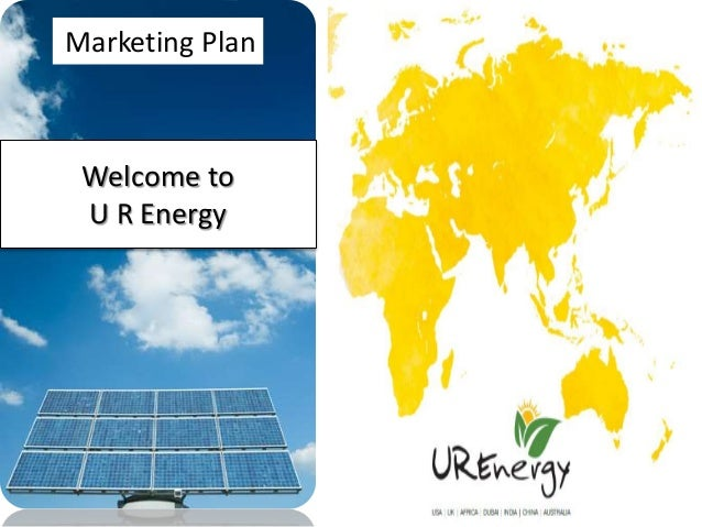 Marketing Plan Welcome to U R Energy