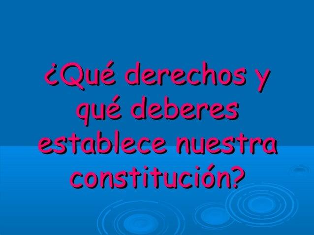 ¿Qué derechos y qué deberes establece nuestra constitución?