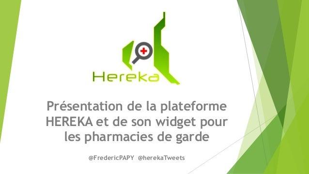 Présentation de la plateforme HEREKA et de son widget pour les pharmacies de garde @FredericPAPY @herekaTweets