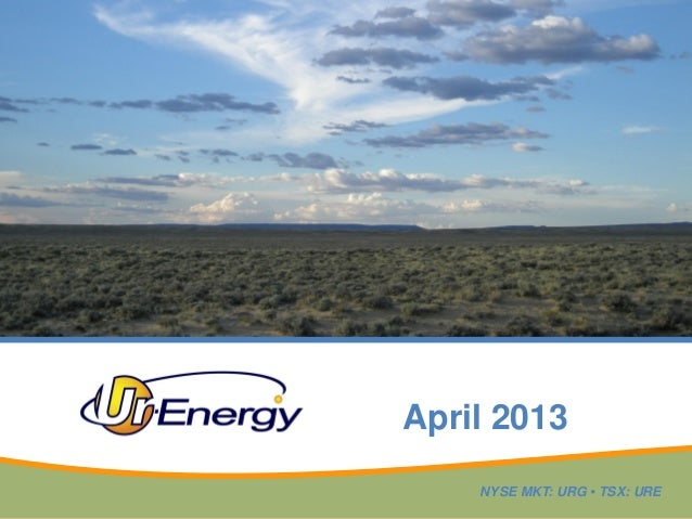 April 2013    NYSE MKT: URG • TSX: URE