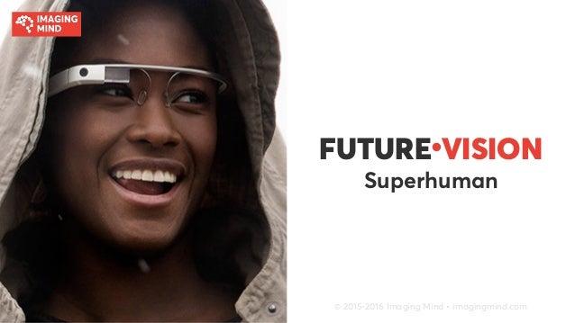 FUTURE● VISION Superhuman © 2015-2016 Imaging Mind • imagingmind.com