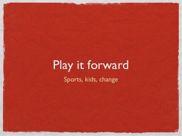 Play it forward Sports, kids, change