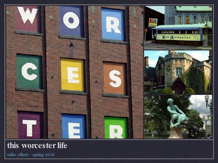 this worcester life <ul><li>mike elliott - spring 2010 </li></ul>