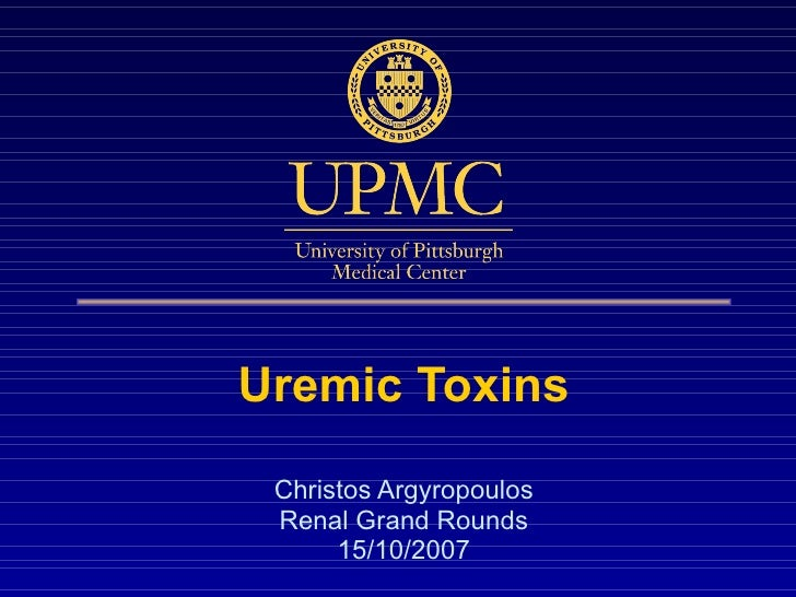 Uremic Toxins Christos Argyropoulos Renal Grand Rounds 15/10/2007