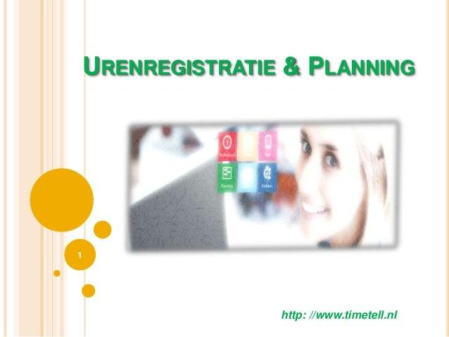 URENREGISTRATIE & PLANNING 1 http: //www.timetell.nl