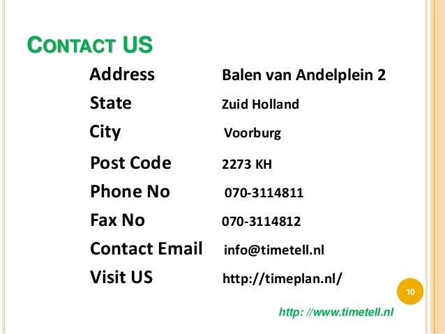 CONTACT US Address Balen van Andelplein 2 State Zuid Holland City Voorburg Post Code 2273 KH Phone No 070-3114811 Fax No 0...
