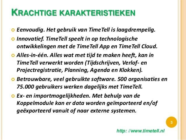 KRACHTIGE KARAKTERISTIEKEN  Eenvoudig. Het gebruik van TimeTell is laagdrempelig.  Innovatief. TimeTell speelt in op tec...