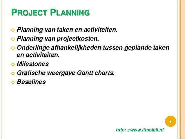 PROJECT PLANNING  Planning van taken en activiteiten.  Planning van projectkosten.  Onderlinge afhankelijkheden tussen ...