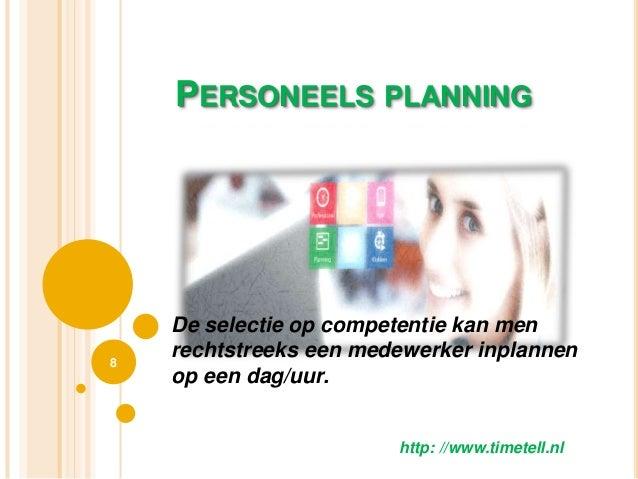 PERSONEELS PLANNING 8 http: //www.timetell.nl De selectie op competentie kan men rechtstreeks een medewerker inplannen op ...