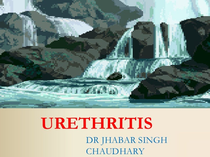URETHRITIS    DR JHABAR SINGH    CHAUDHARY
