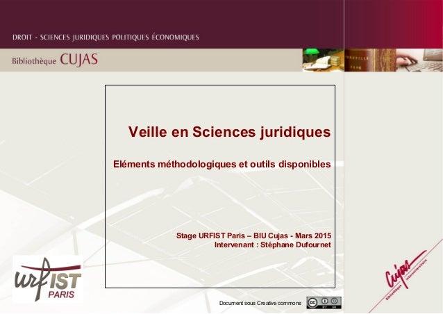 Document sous Creative commons Veille en Sciences juridiques Eléments méthodologiques et outils disponibles Stage URFIST P...
