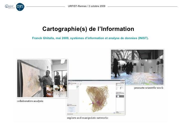 URFIST-Rennes / 2 octobre 2009 Franck Ghitalla, mai 2009, systèmes d'information et analyse de données (INIST). Cartograph...