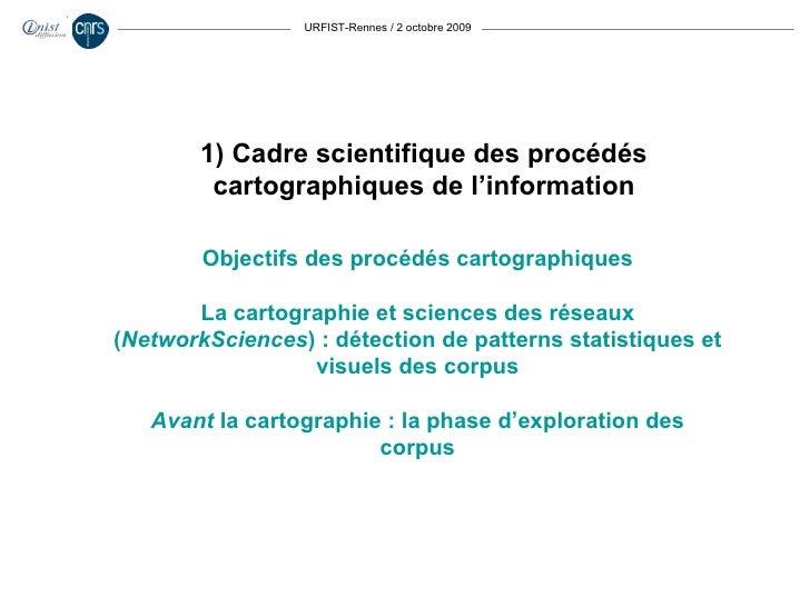 URFIST-Rennes / 2 octobre 2009 Objectifs des procédés cartographiques La cartographie et sciences des réseaux ( NetworkSci...