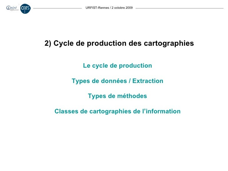 URFIST-Rennes / 2 octobre 2009 Le cycle de production Types de données / Extraction Types de méthodes Classes de cartograp...