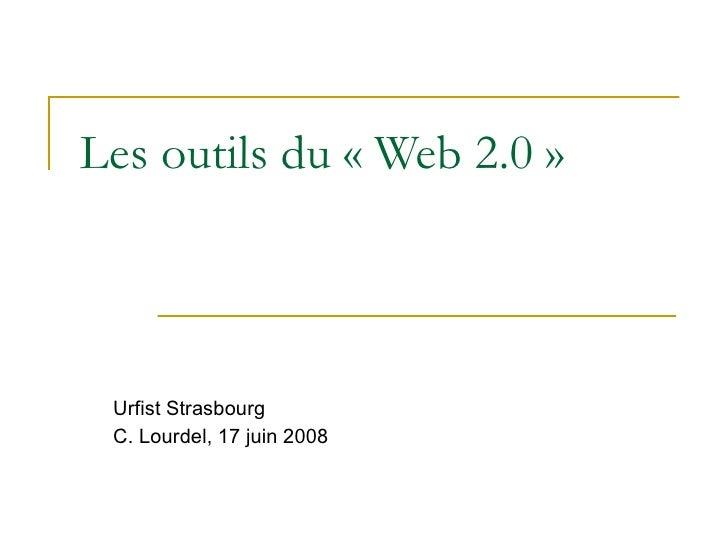 Les outils du « Web 2.0 » Urfist Strasbourg C. Lourdel, 17 juin 2008